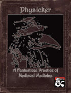 Physicker: A Fantastical Practice of Medieval Medicine