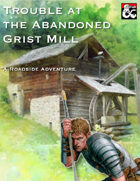 Trouble at the Abandoned Grist Mill