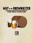 Way of the Brewmaster: A Monk Subclass for Beer Lovers