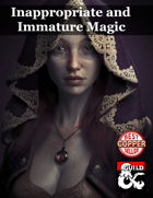 Inappropriate and Immature Magic