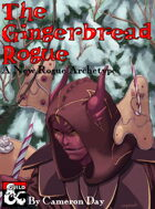 The Gingerbread Rogue - A New Rogue Archetype