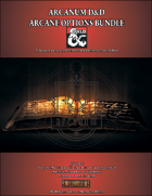 Arcanum D&D Arcane Options [BUNDLE]