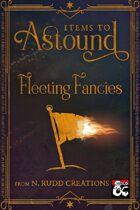 Items to Astound: Fleeting Fancies