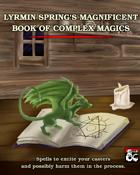 Lyrmin Spring's Magnificent Book of Complex Magics