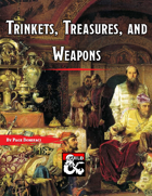 Trinkets, Treasures, and Weapons