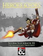 Heroes and Foes - Slurm Slickback III