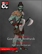 Pregen Character: Gormogg Redtusk, Half-orc Barbarian