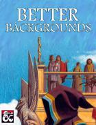 Better Backgrounds (5e)