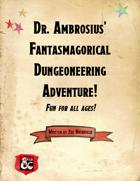 Dr. Ambrosius' Fantasmagorical Dungeoneering Adventure!