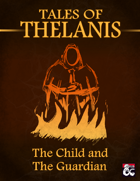 """Tales of Thelanis, Vol 1: """"The Child and the Guardian"""" (5e)"""