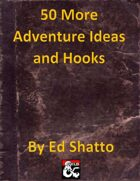 50 More Adventure Ideas and Hooks