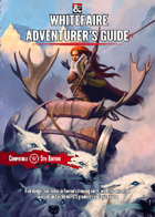 Whitefaire Adventurer's Guide: A Player and Game's Masters Guide