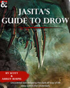 Jasita's Guide to the Underdark: Volume 1: Drow