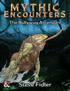 Mythic Encounters: The Bullywug Ascendant