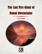The Last Fire Giant of Mount Dwenendor