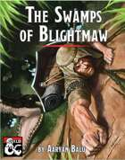 The Swamps of Blightmaw: A 5th-level One-Shot