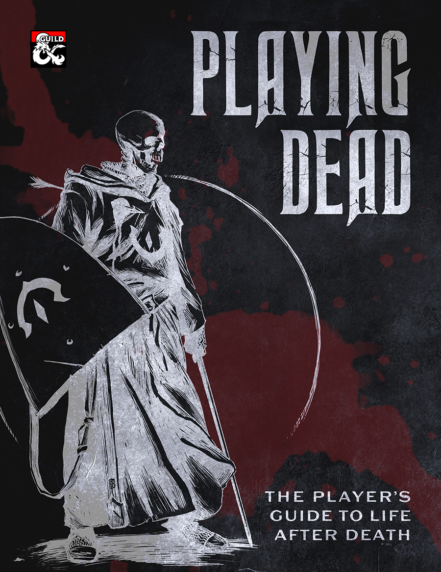 Playing Dead. Playing Dead is a complete ruleset for starting (or continuing) your journey as an undead, including new thematic options for class features, subclasses, spells, magic items, and transcending the limits of undeath itself.