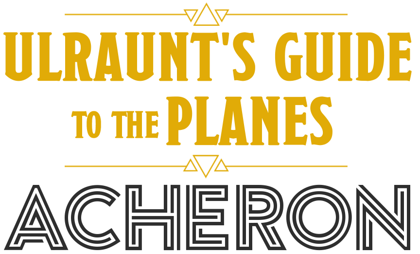 Ulraunt's Guide to the Planes: Acheron