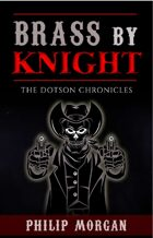 Brass by Knight (The Dotson Chronicles #2)