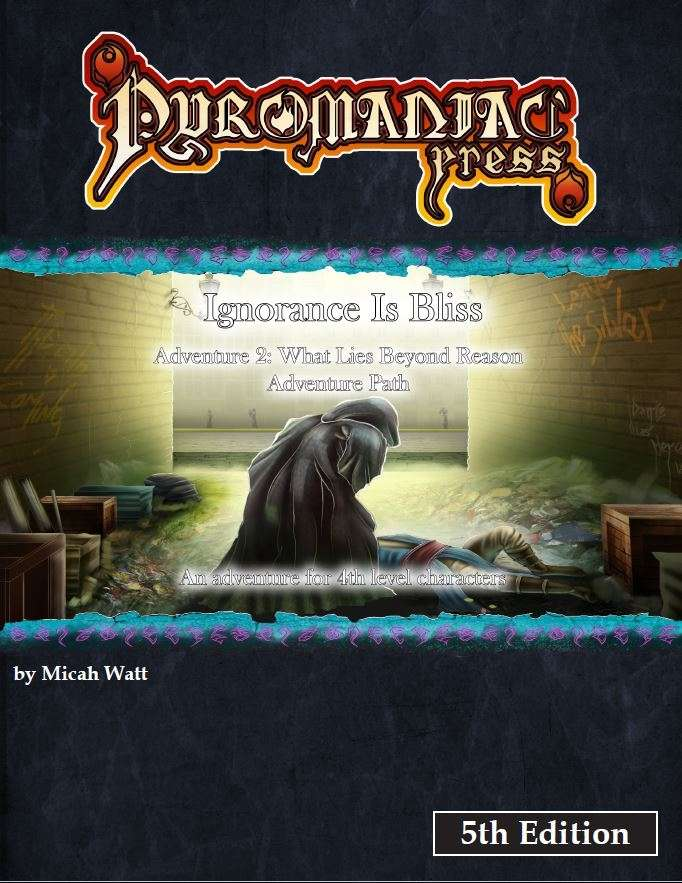 Ignorance is Bliss - Adventure 2 What Lies Beyond Reason - 5th Edition