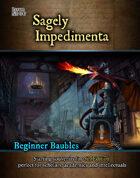 Beginner Baubles: Sagely Impedimenta