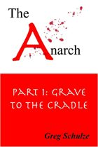 The Anarch Part 1: Grave to The Cradle