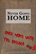 Never Going Home: Once More Unto the Breach
