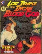 THRILLING TALES: Lost Temple of the Incan Blood God