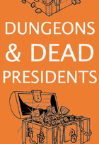 Dungeons & Dead Presidents