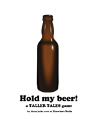 Taller Tales: Hold My Beer