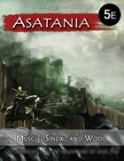 Asatania (AS-3): Muscle, Sinew, and Wood (5E)