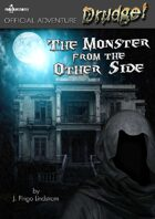 The Monster from the Other Side (Adventure, Drudge!)