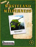 Wasteland Wilderness: Newsbot for Pathfinder 1st ed