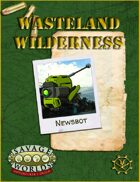 Wasteland Wilderness: Newsbot for the Savage Worlds Roleplaying Game