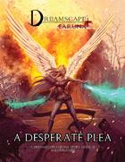 A Desperate Plea: A Dreamscape Laruna Story Module