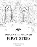 Descent into Madness: First Steps