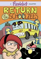 Fizzlebit, Chapter 3: Return of the Schoolzees