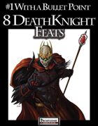 #1 With a Bullet Point: 8 Death Knight Feats