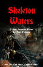 Skeleton Waters: A Micro Chapbook Mini Adventure Module