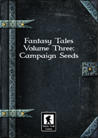 Fantasy Tales Volume Three: Campaign Seeds