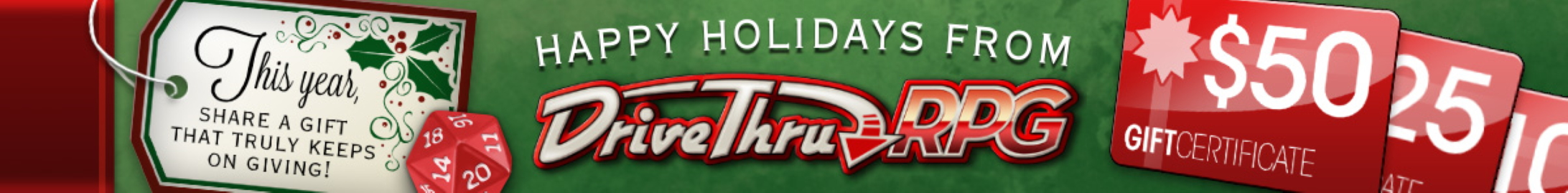 Happy holidays! Gift certificates are available @ DriveThruRPG.com