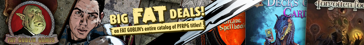 Big Fat Deals on Fat Goblin's entire catalog of PFRPG titles @ RPGNow.com